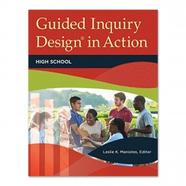 Guided Inquiry Design in Action: High School